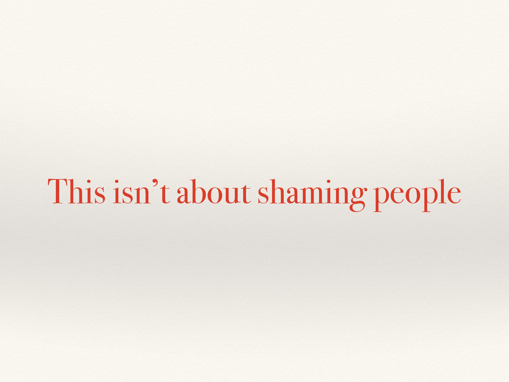 This isn't about shaming people