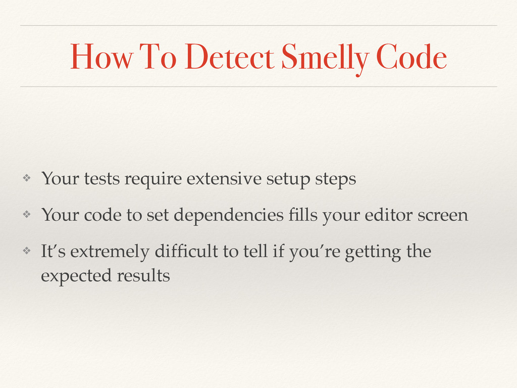 How To Detect Smelly Code ❖ Your tests require ...