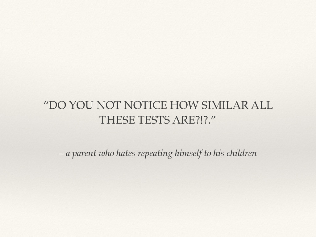 – a parent who hates repeating himself to his c...