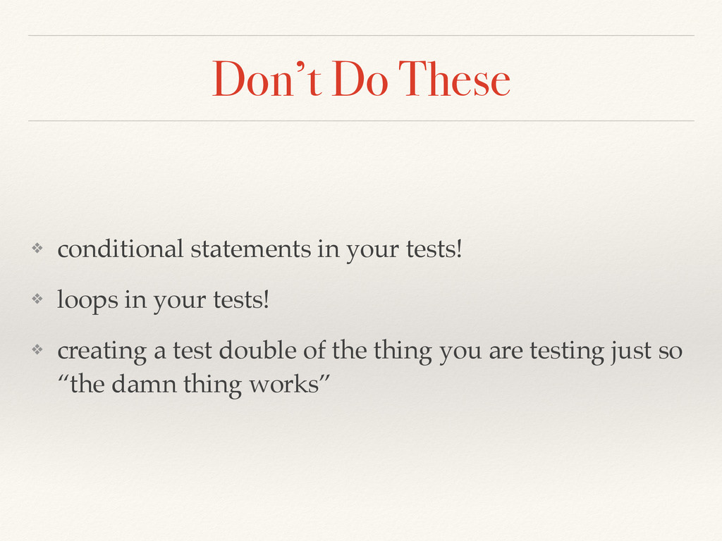 Don't Do These ❖ conditional statements in your...