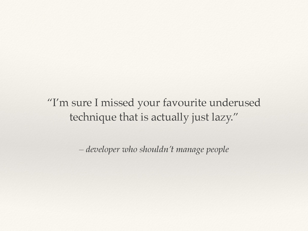 "– developer who shouldn't manage people ""I'm su..."