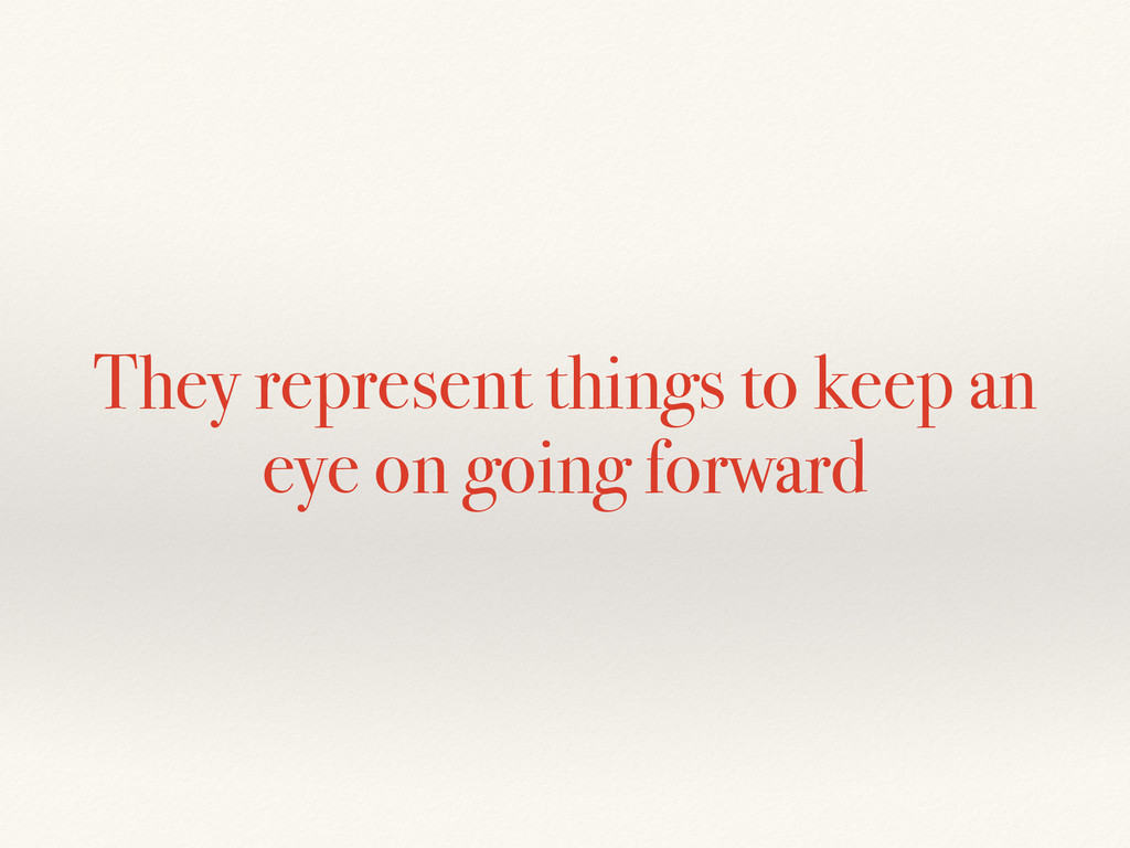They represent things to keep an eye on going f...