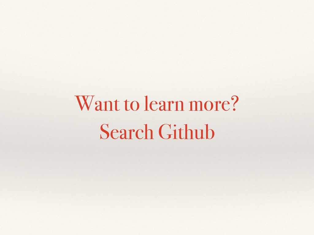 Want to learn more? Search Github