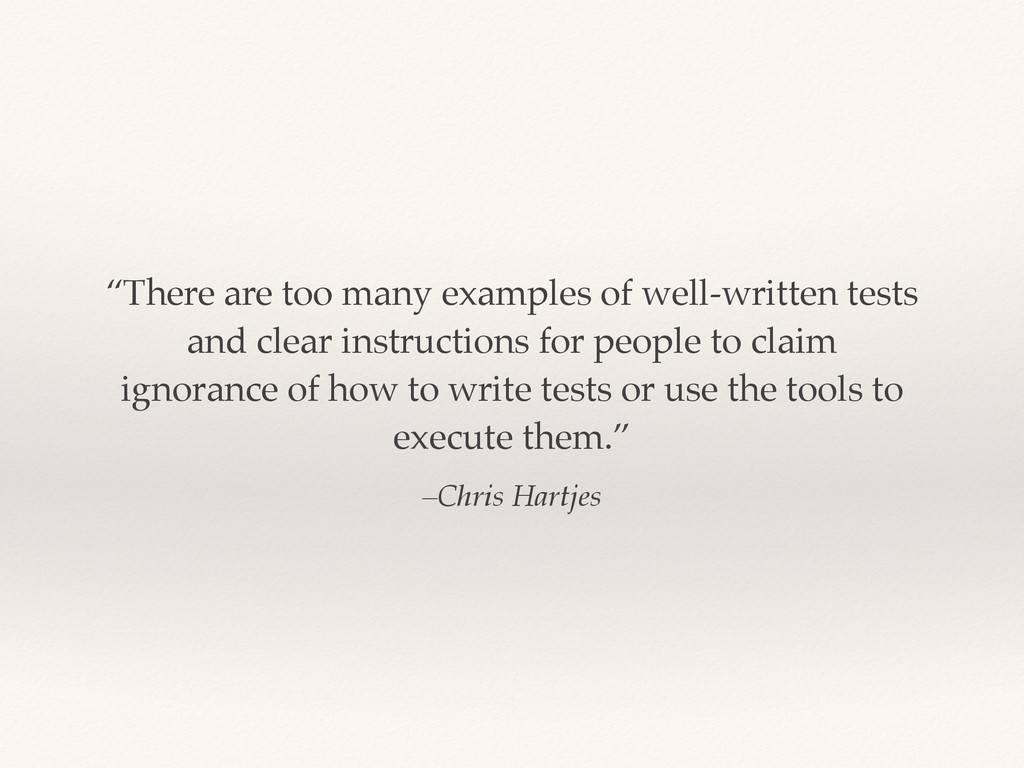 """–Chris Hartjes """"There are too many examples of ..."""
