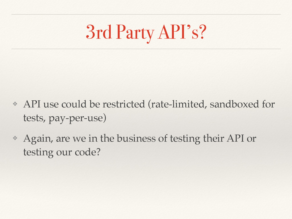 3rd Party API's? ❖ API use could be restricted ...