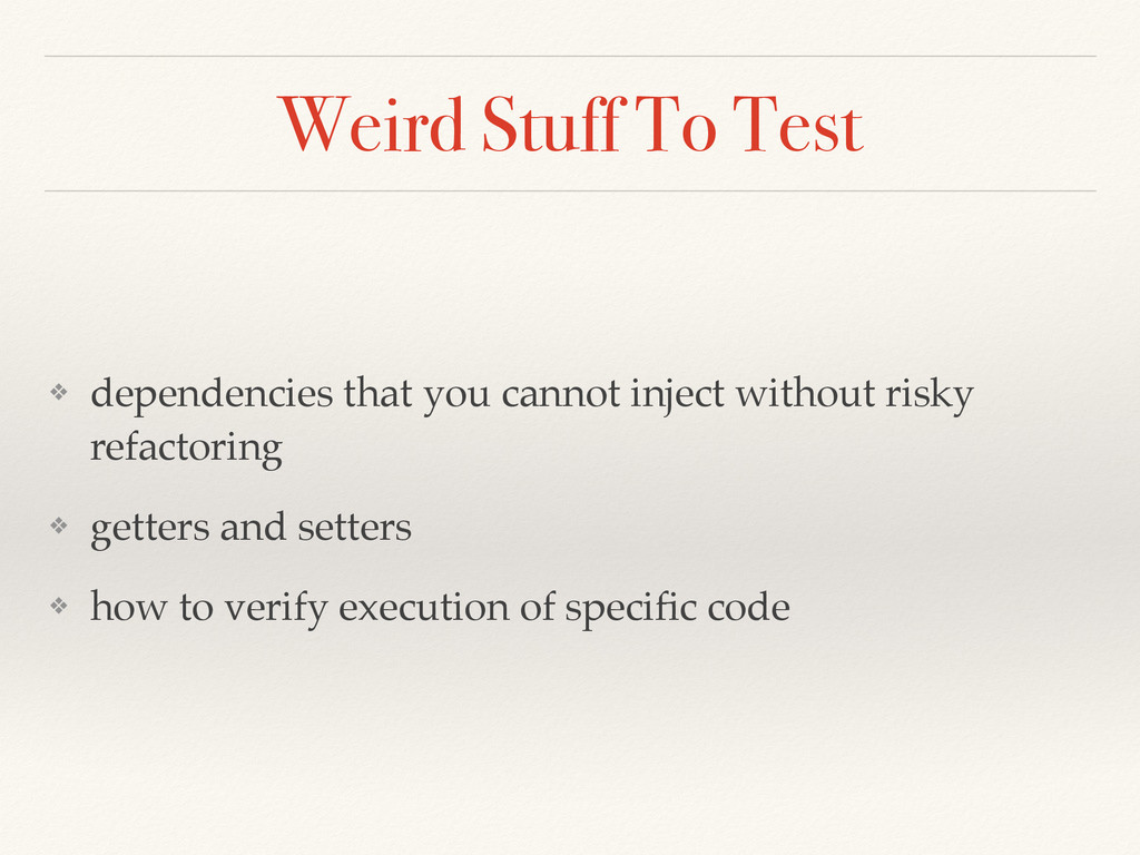 Weird Stuff To Test ❖ dependencies that you can...