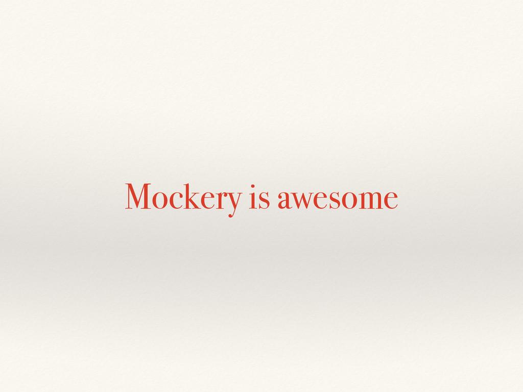 Mockery is awesome