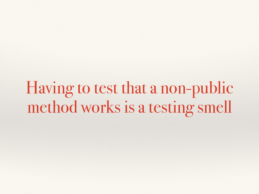 Having to test that a non-public method works i...