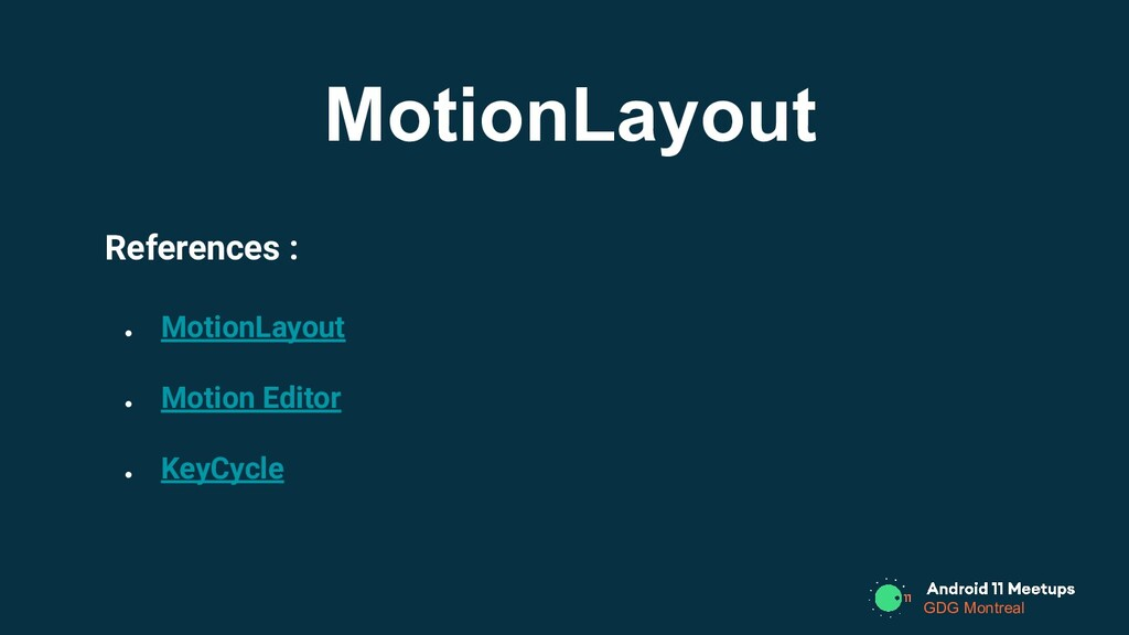 GDG Montreal References : ● MotionLayout ● Moti...