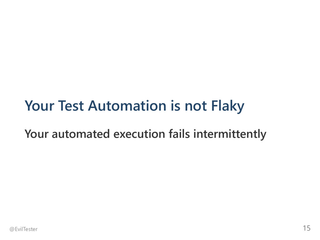 Your Test Automation is not Flaky Your automate...