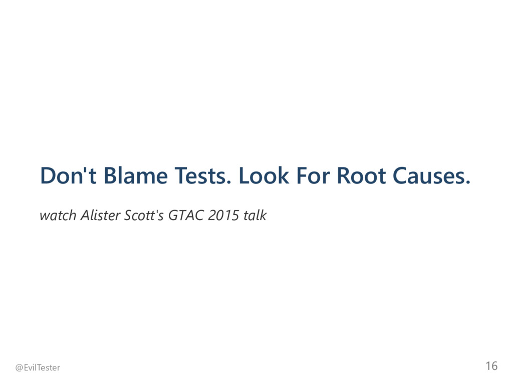 Don't Blame Tests. Look For Root Causes. watch ...
