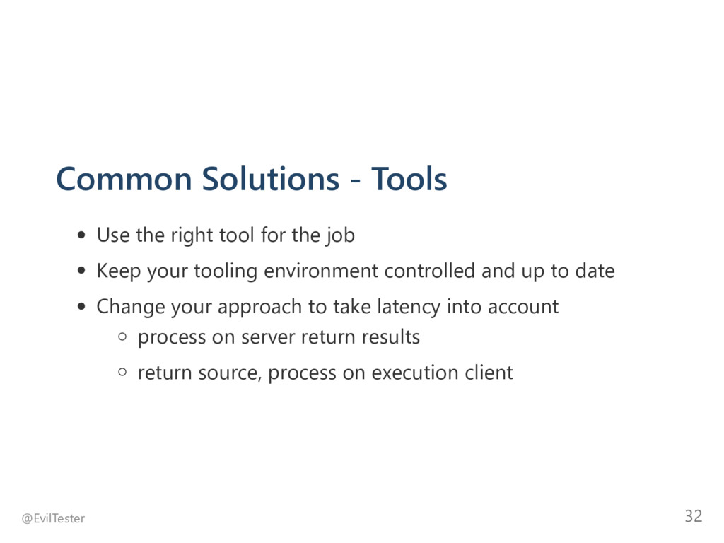 Common Solutions ‐ Tools Use the right tool for...