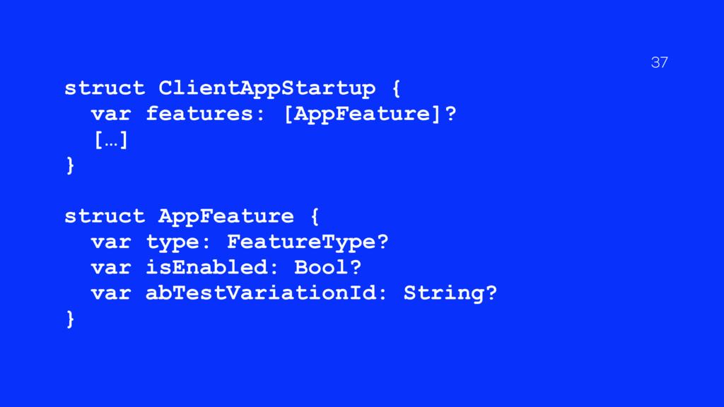 struct ClientAppStartup { var features: [AppFea...
