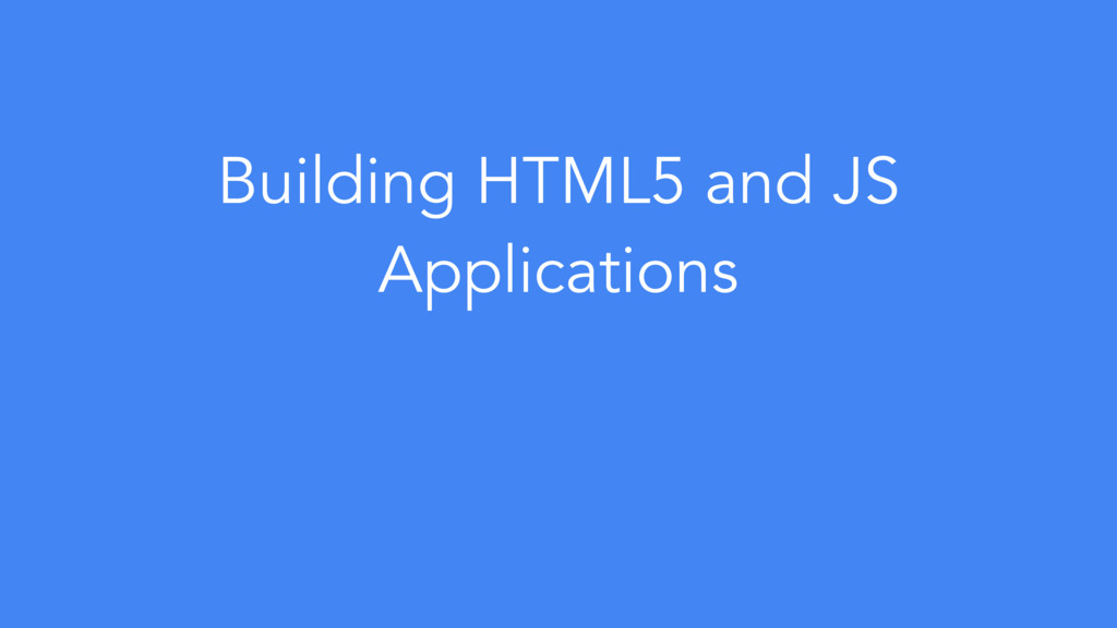 Building HTML5 and JS Applications