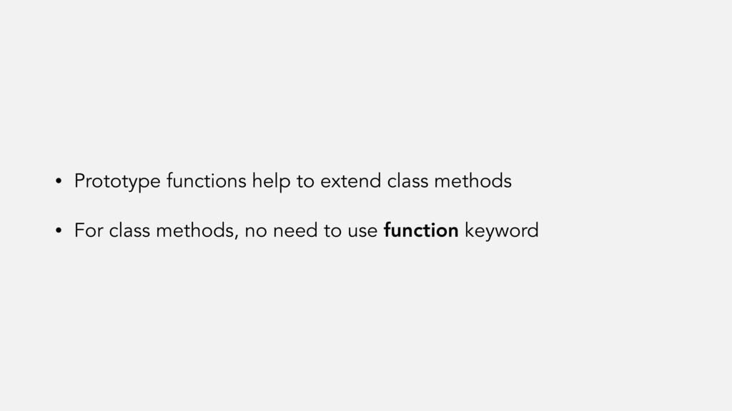 • Prototype functions help to extend class meth...