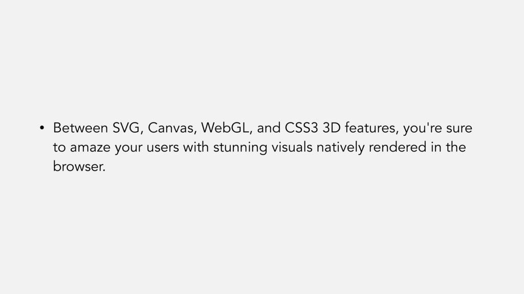 • Between SVG, Canvas, WebGL, and CSS3 3D featu...