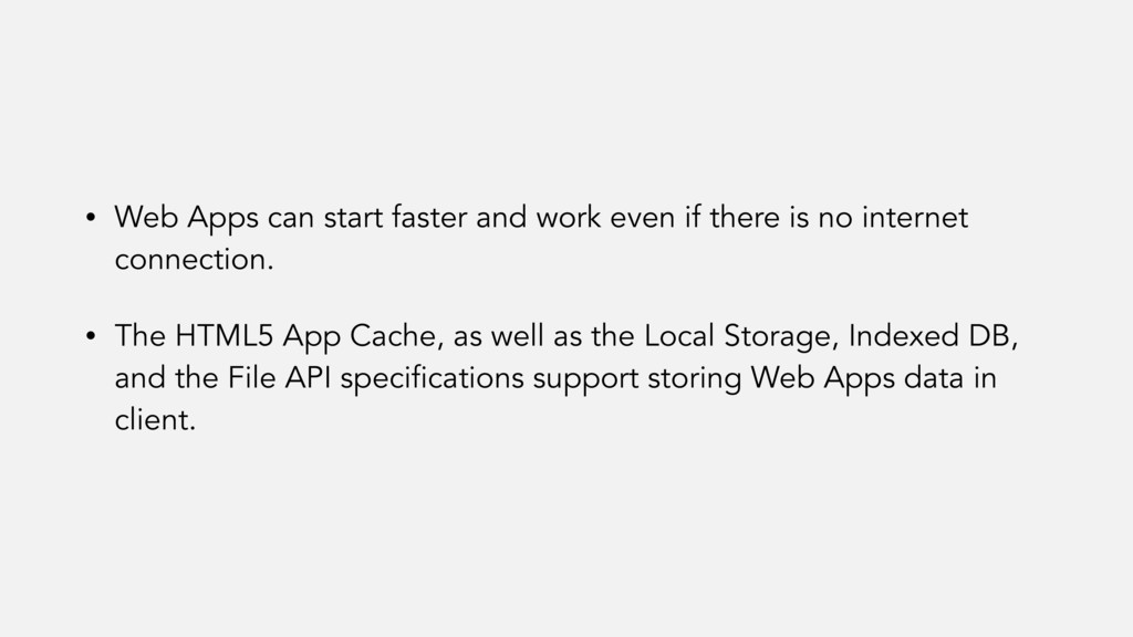 • Web Apps can start faster and work even if th...