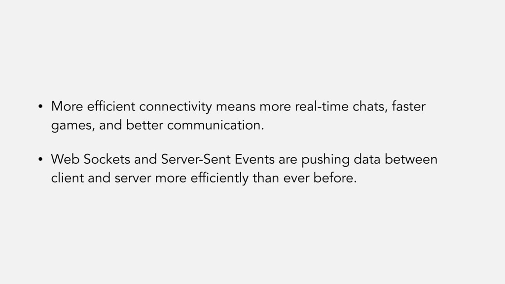 • More efficient connectivity means more real-t...