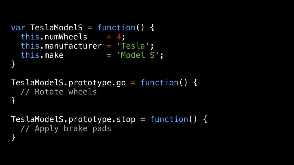 var TeslaModelS = function() { this.numWheels =...