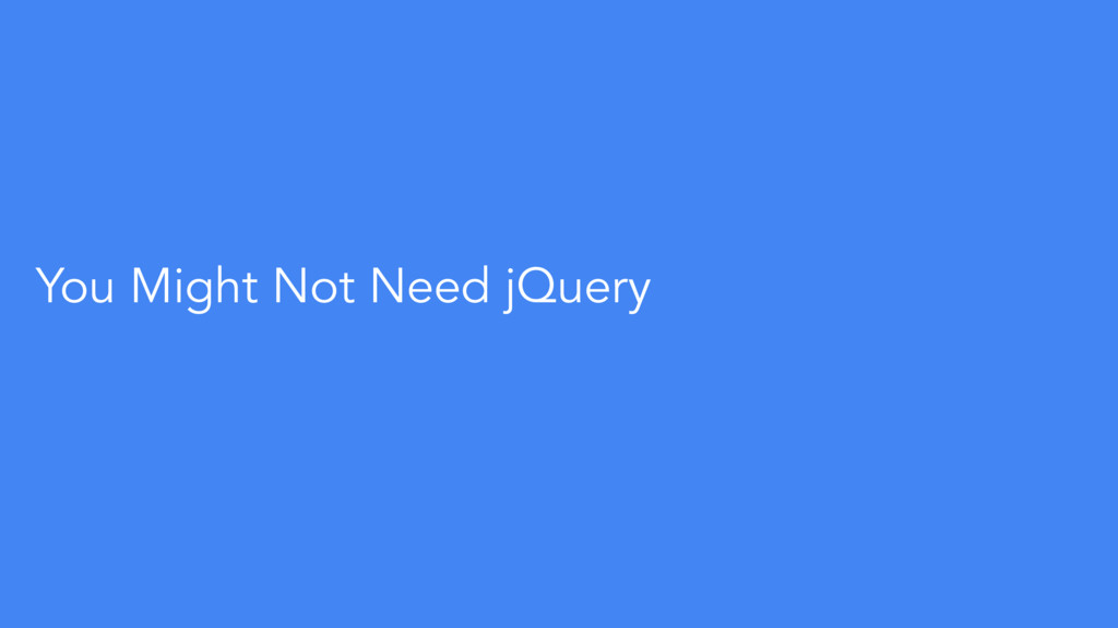 You Might Not Need jQuery