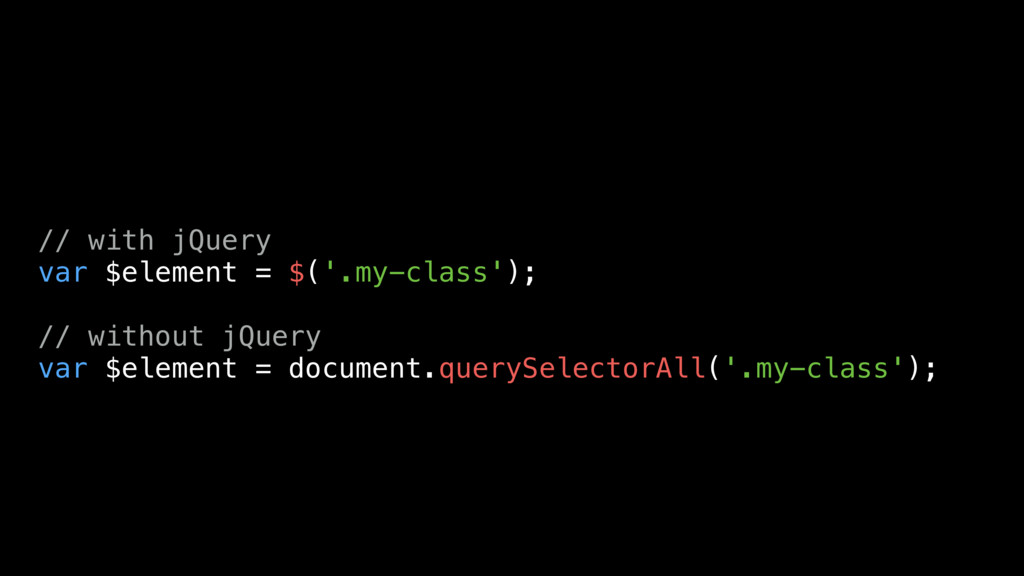 // with jQuery var $element = $('.my-class'); /...