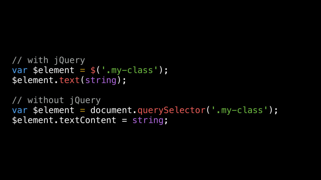 // with jQuery var $element = $('.my-class'); $...