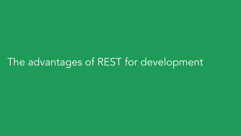 The advantages of REST for development
