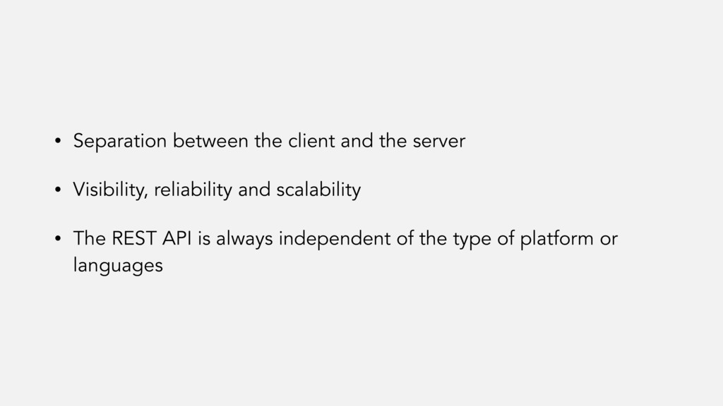 • Separation between the client and the server ...
