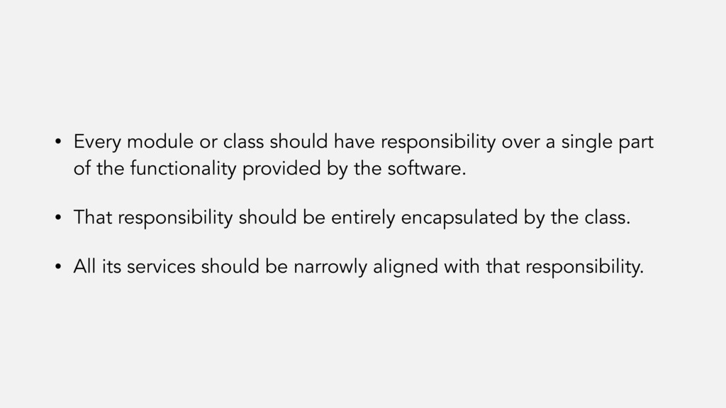 • Every module or class should have responsibil...