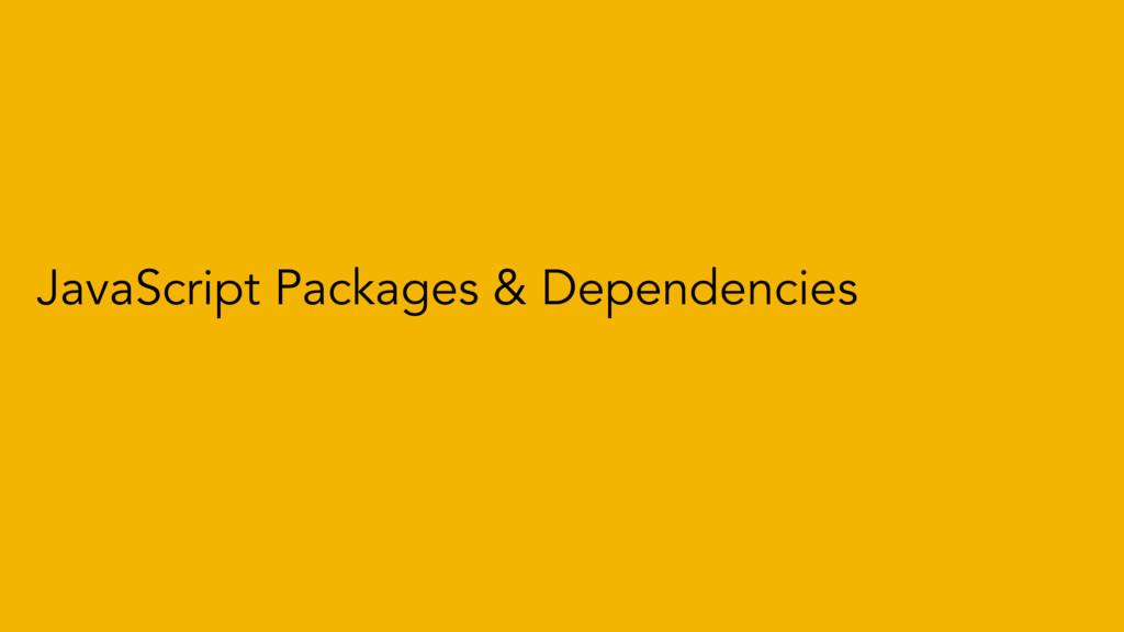 JavaScript Packages & Dependencies