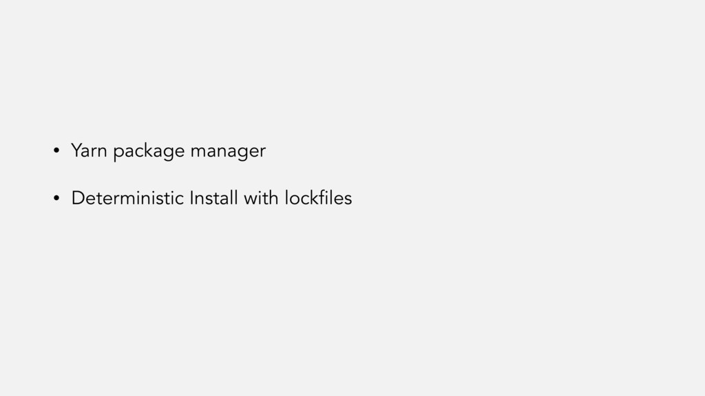 • Yarn package manager • Deterministic Install ...