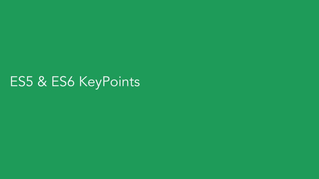 ES5 & ES6 KeyPoints