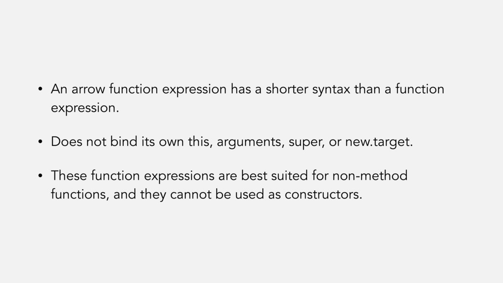 • An arrow function expression has a shorter sy...