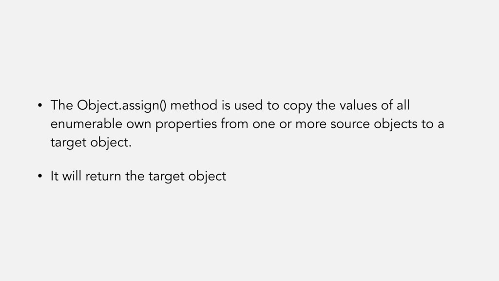 • The Object.assign() method is used to copy th...