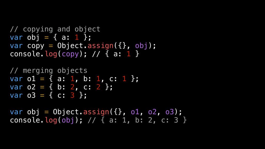 // copying and object var obj = { a: 1 }; var c...