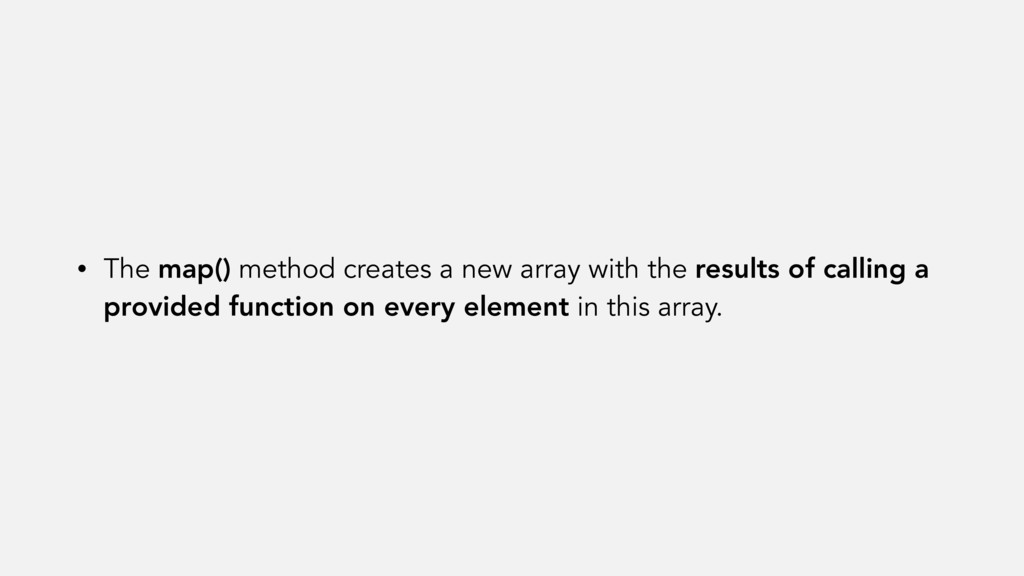 • The map() method creates a new array with the...