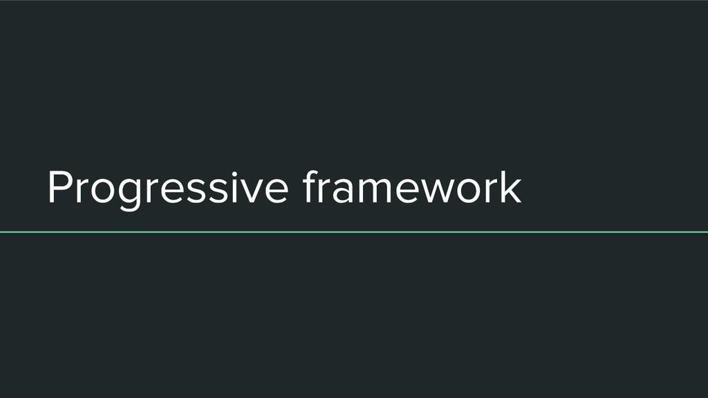 Progressive framework