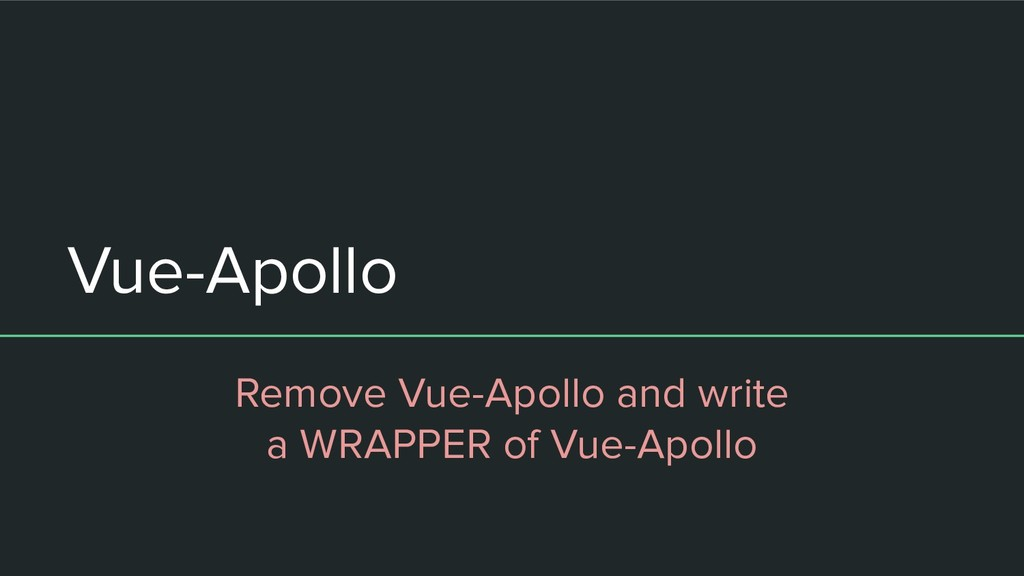 Vue-Apollo Remove Vue-Apollo and write a WRAPPE...