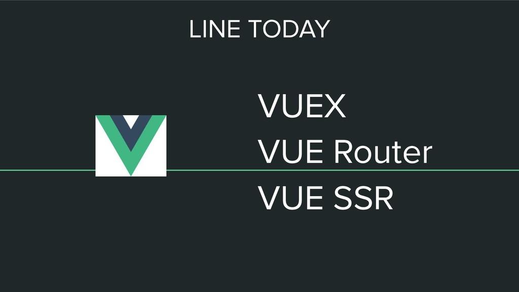 LINE TODAY VUEX VUE Router VUE SSR