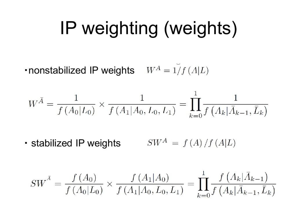 IP weighting (weights) ・nonstabilized IP weight...