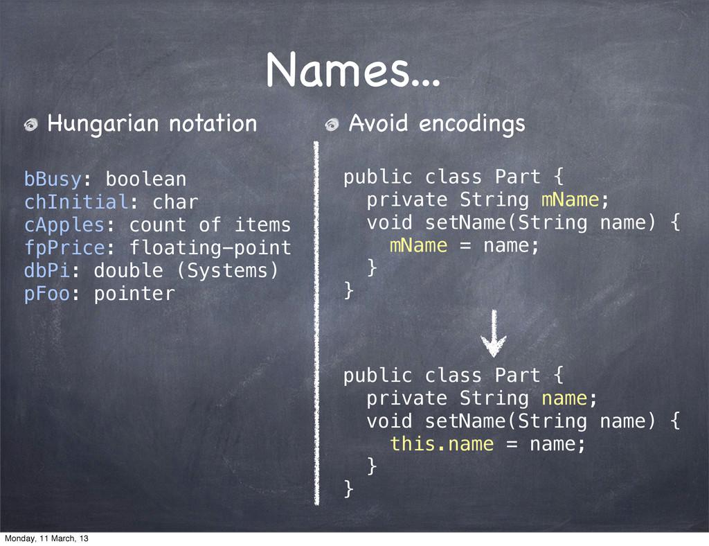 Names... Avoid encodings public class Part { pr...