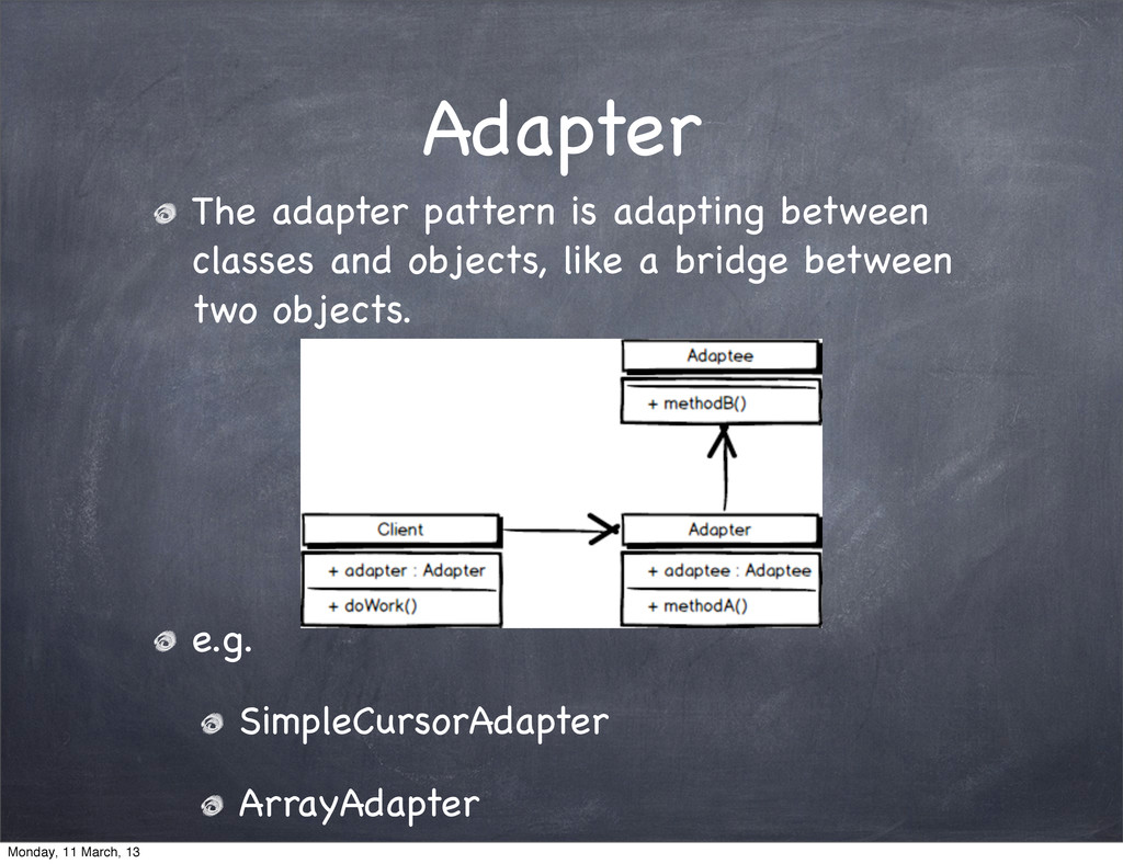 Adapter The adapter pattern is adapting between...