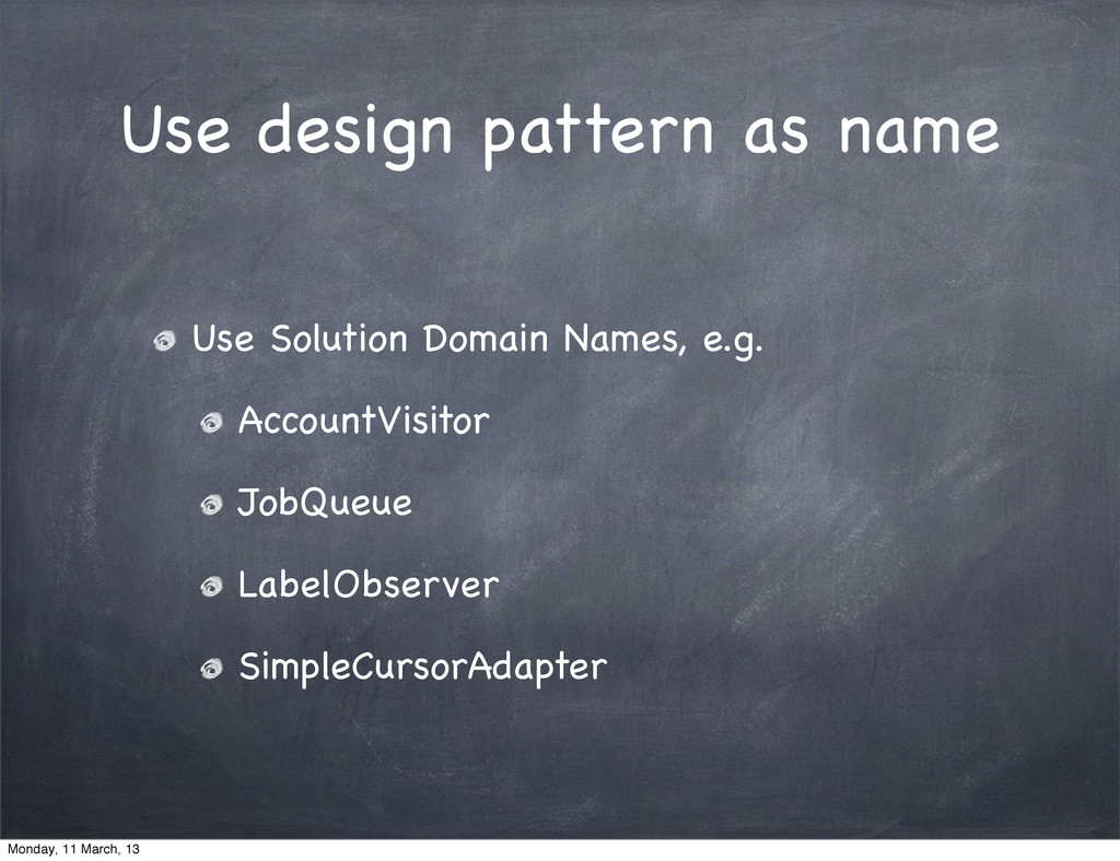 Use design pattern as name Use Solution Domain ...
