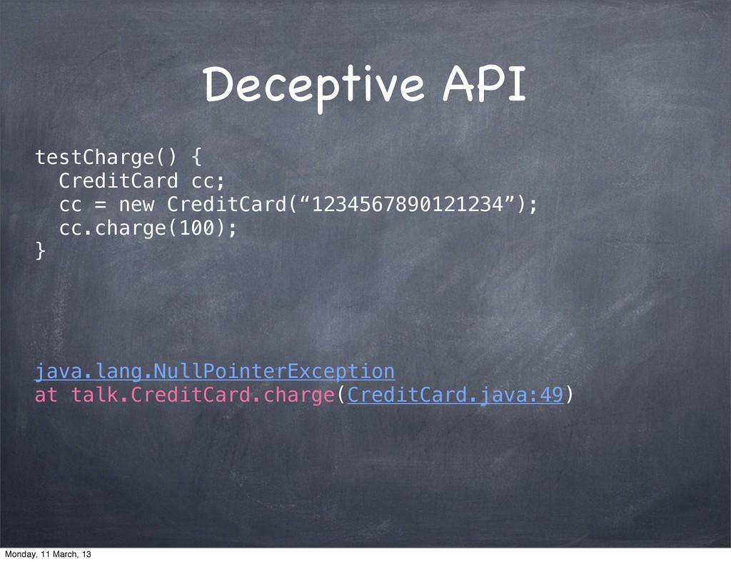 Deceptive API testCharge() { CreditCard cc; cc ...