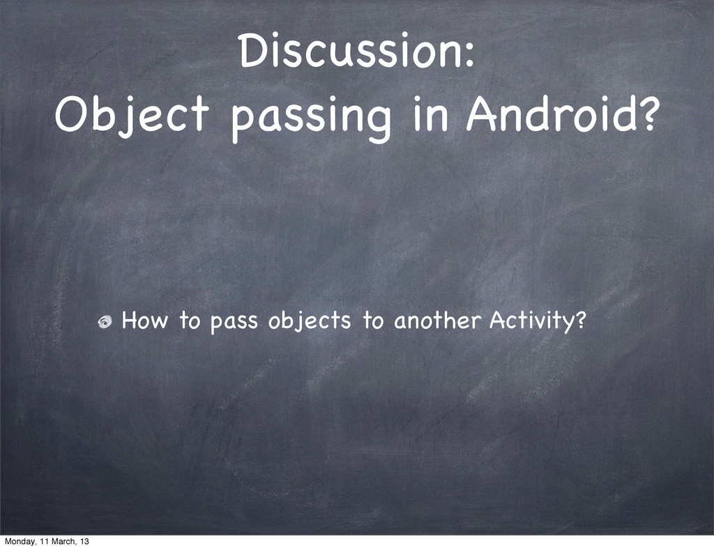 Discussion: Object passing in Android? How to p...