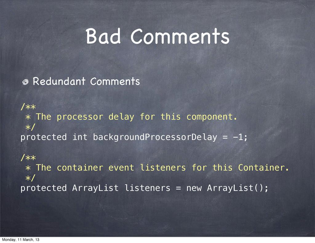 Bad Comments Redundant Comments /** * The proce...