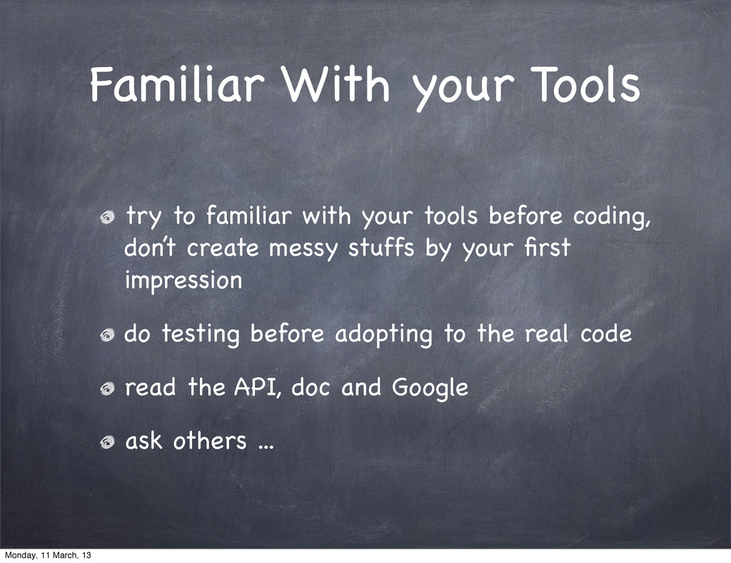 Familiar With your Tools try to familiar with y...