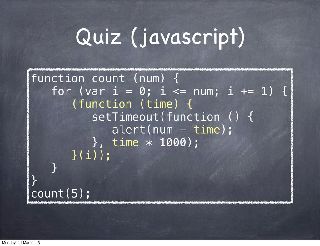 Quiz (javascript) function count (num) { for (v...