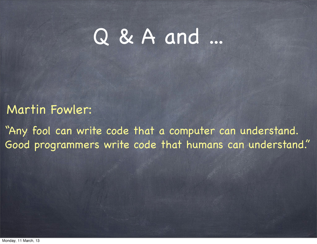 """Q & A and ... """"Any fool can write code that a c..."""