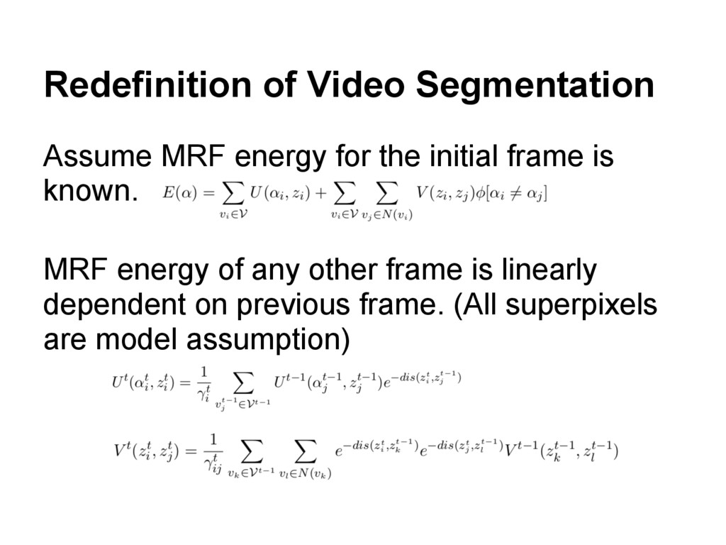 Redefinition of Video Segmentation Assume MRF e...